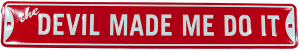 Embossed Tin Sign - The Devil Made Me Do it!